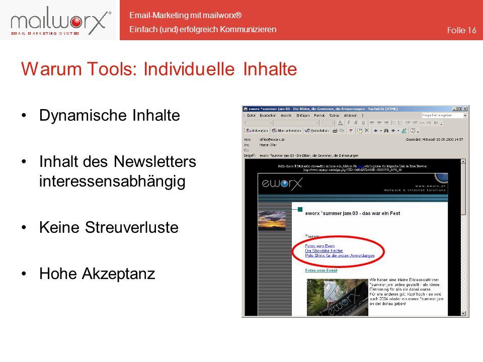 Email-Marketing mit mailworx® Einfach (und) erfolgreich Kommunizieren Folie 16 Warum Tools: Individuelle Inhalte Dynamische Inhalte Inhalt des Newslet