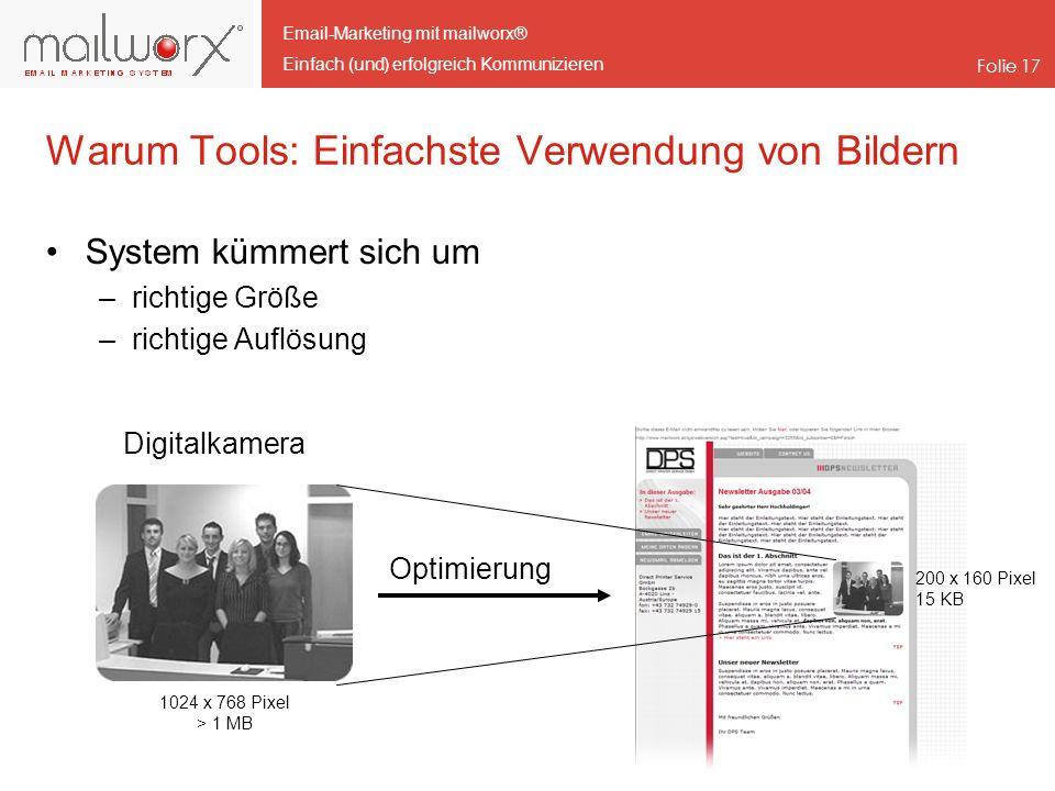 Email-Marketing mit mailworx® Einfach (und) erfolgreich Kommunizieren Folie 17 Warum Tools: Einfachste Verwendung von Bildern System kümmert sich um –