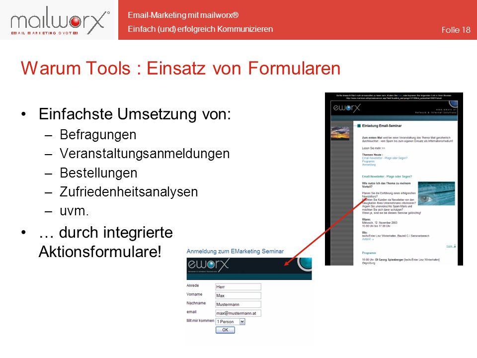 Email-Marketing mit mailworx® Einfach (und) erfolgreich Kommunizieren Folie 18 Warum Tools : Einsatz von Formularen Einfachste Umsetzung von: –Befragu