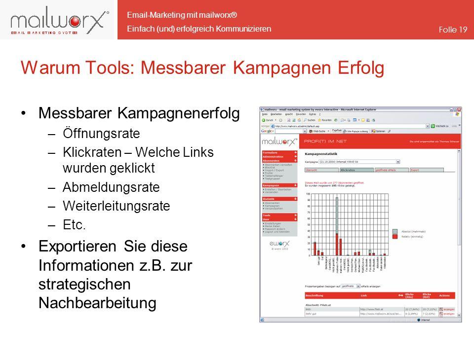 Email-Marketing mit mailworx® Einfach (und) erfolgreich Kommunizieren Folie 19 Warum Tools: Messbarer Kampagnen Erfolg Messbarer Kampagnenerfolg –Öffn