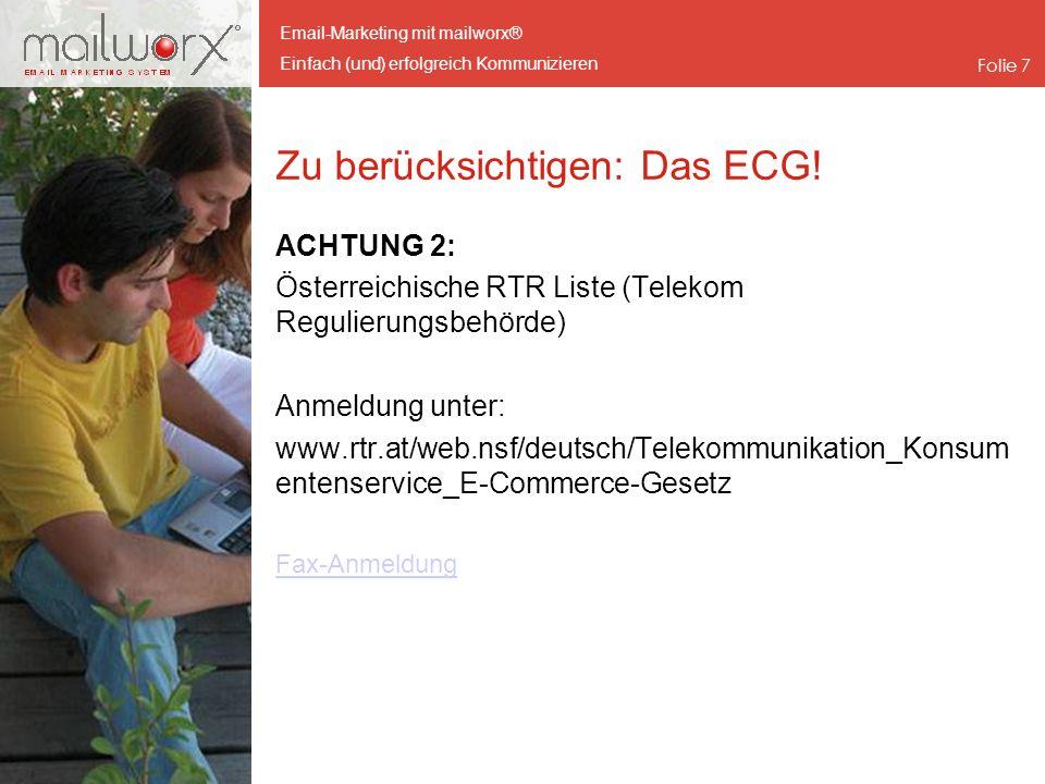 Email-Marketing mit mailworx® Einfach (und) erfolgreich Kommunizieren Folie 7 Zu berücksichtigen: Das ECG! ACHTUNG 2: Österreichische RTR Liste (Telek