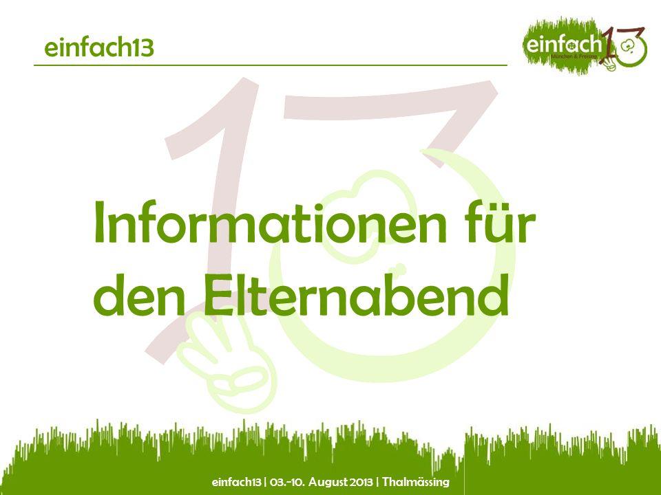 einfach13 | 03.-10. August 2013 | Thalmässing einfach13 Informationen für den Elternabend