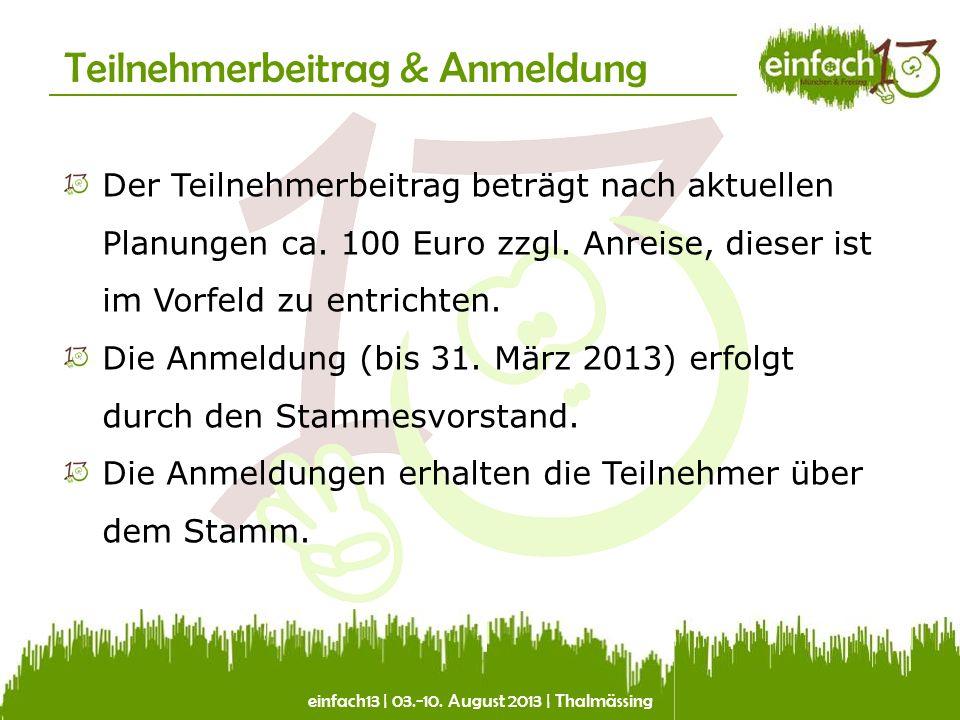 einfach13 | 03.-10. August 2013 | Thalmässing Teilnehmerbeitrag & Anmeldung Der Teilnehmerbeitrag beträgt nach aktuellen Planungen ca. 100 Euro zzgl.