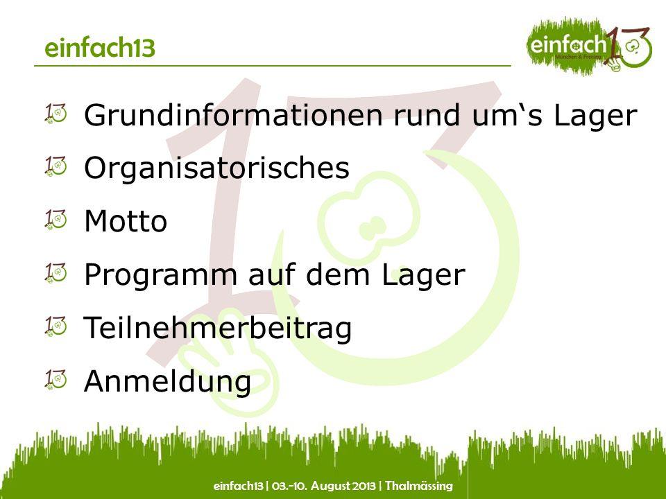 einfach13   03.-10.August 2013   Thalmässing Grundinformationen Beginn: Samstag, der 03.