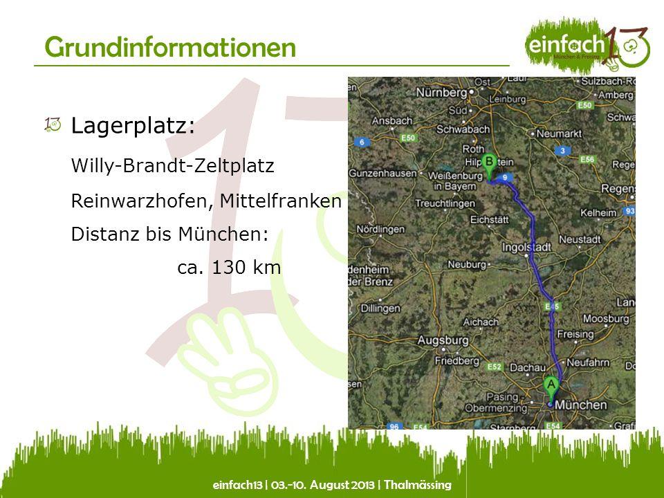 einfach13 | 03.-10. August 2013 | Thalmässing Grundinformationen Lagerplatz: Willy-Brandt-Zeltplatz Reinwarzhofen, Mittelfranken Distanz bis München: