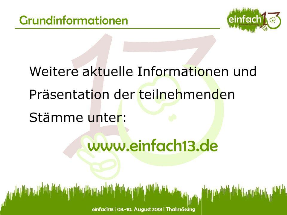 einfach13 | 03.-10. August 2013 | Thalmässing Grundinformationen Weitere aktuelle Informationen und Präsentation der teilnehmenden Stämme unter: www.e