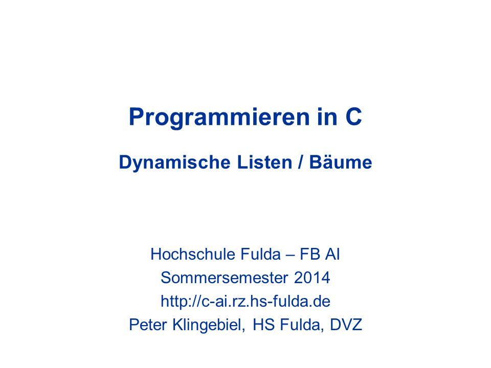 Programmieren in C Dynamische Listen / Bäume Hochschule Fulda – FB AI Sommersemester 2014 http://c-ai.rz.hs-fulda.de Peter Klingebiel, HS Fulda, DVZ