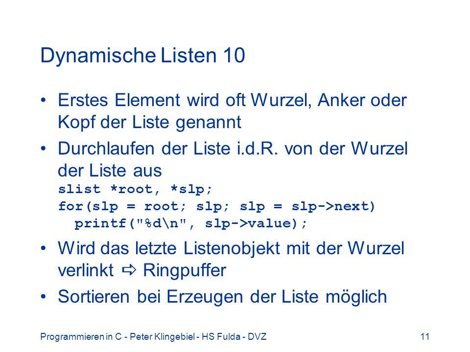 Programmieren in C - Peter Klingebiel - HS Fulda - DVZ11 Dynamische Listen 10 Erstes Element wird oft Wurzel, Anker oder Kopf der Liste genannt Durchl