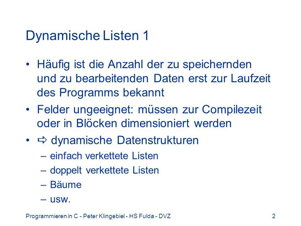 Programmieren in C - Peter Klingebiel - HS Fulda - DVZ2 Dynamische Listen 1 Häufig ist die Anzahl der zu speichernden und zu bearbeitenden Daten erst