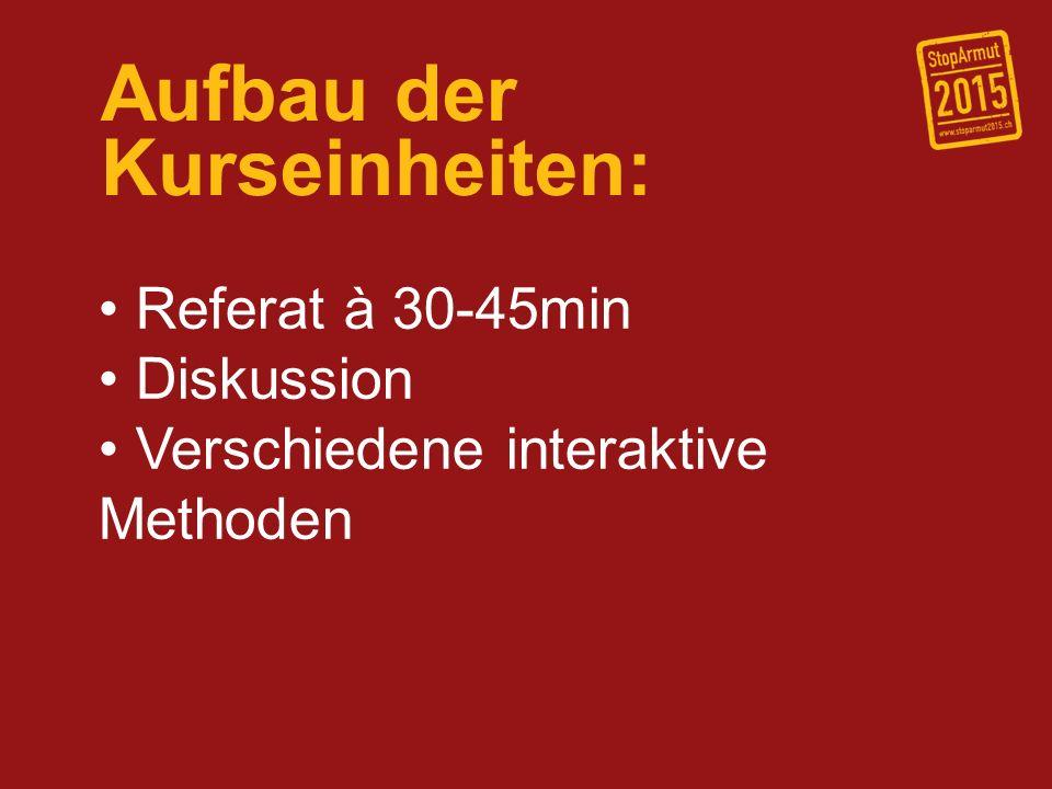 Aufbau der Kurseinheiten: Referat à 30-45min Diskussion Verschiedene interaktive Methoden