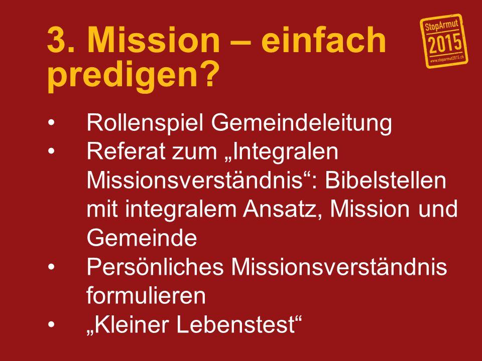 3. Mission – einfach predigen? Rollenspiel Gemeindeleitung Referat zum Integralen Missionsverständnis: Bibelstellen mit integralem Ansatz, Mission und