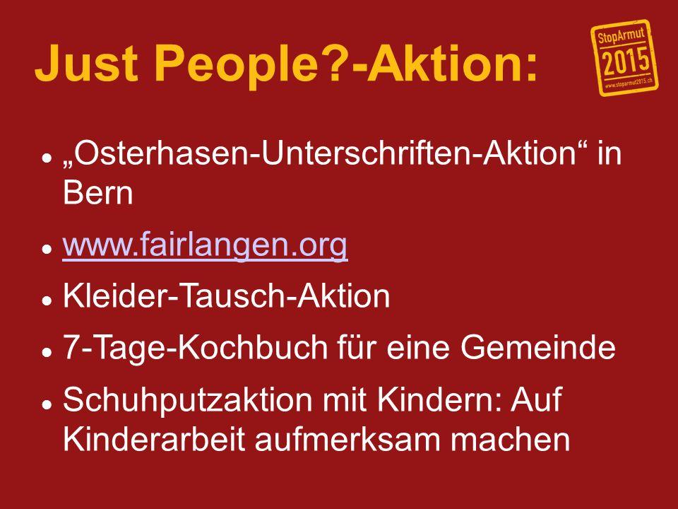 Just People?-Aktion: Osterhasen-Unterschriften-Aktion in Bern www.fairlangen.org Kleider-Tausch-Aktion 7-Tage-Kochbuch für eine Gemeinde Schuhputzakti