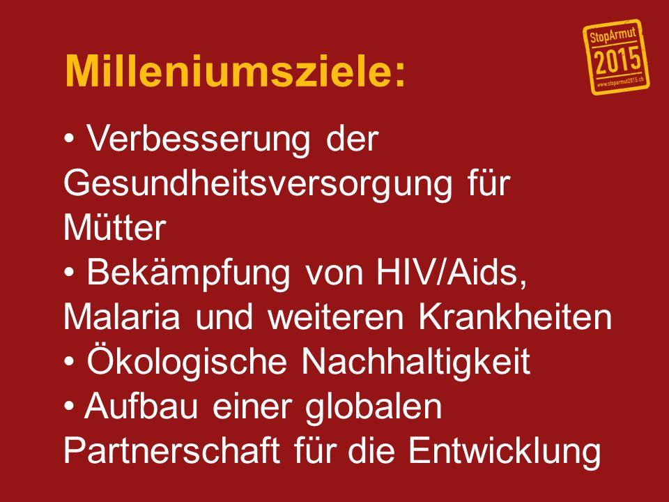 Milleniumsziele: Verbesserung der Gesundheitsversorgung für Mütter Bekämpfung von HIV/Aids, Malaria und weiteren Krankheiten Ökologische Nachhaltigkei