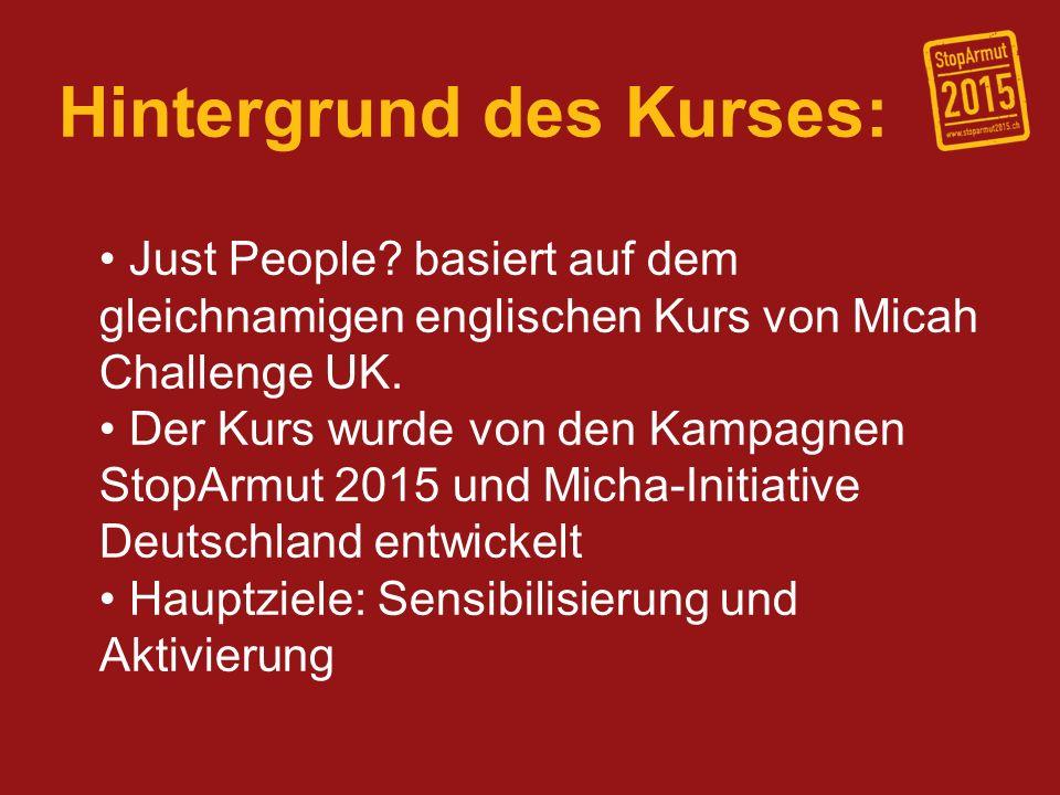 Hintergrund des Kurses: Just People? basiert auf dem gleichnamigen englischen Kurs von Micah Challenge UK. Der Kurs wurde von den Kampagnen StopArmut