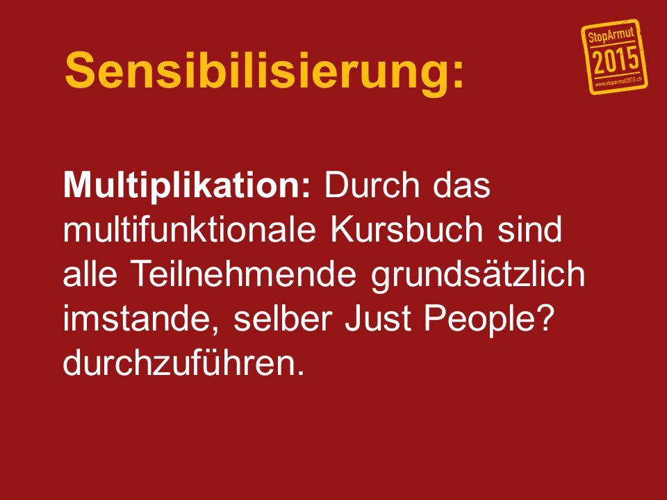 Sensibilisierung: Multiplikation: Durch das multifunktionale Kursbuch sind alle Teilnehmende grundsätzlich imstande, selber Just People? durchzuführen