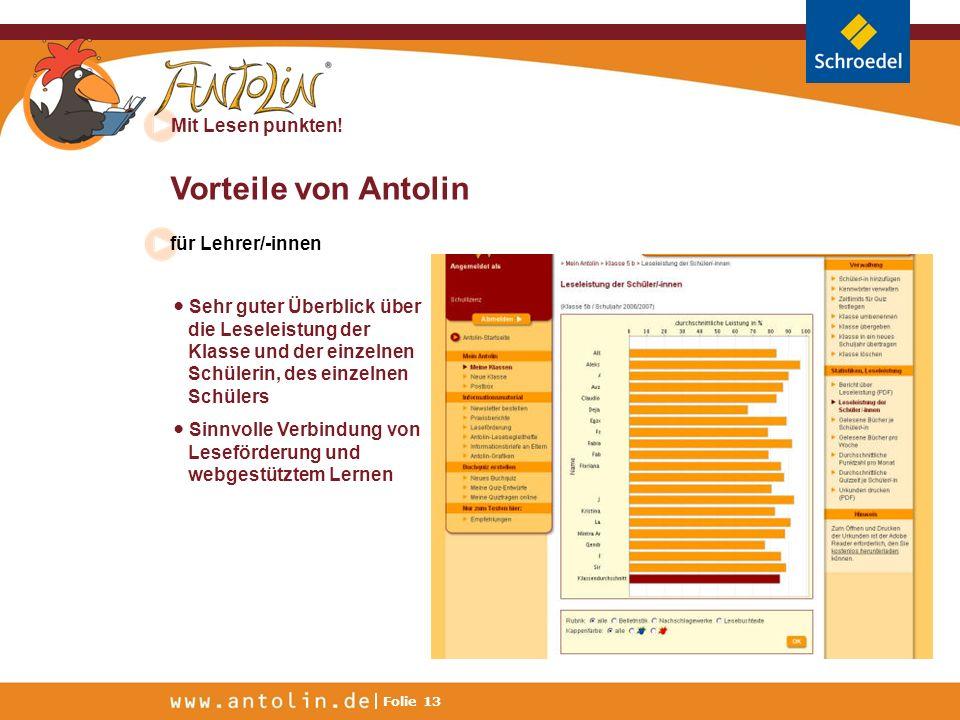 Mit Lesen punkten! Folie 13 Vorteile von Antolin für Lehrer/-innen Sehr guter Überblick über die Leseleistung der Klasse und der einzelnen Schülerin,