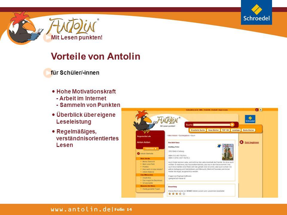 Mit Lesen punkten! Folie 14 Vorteile von Antolin für Schüler/-innen Hohe Motivationskraft - Arbeit im Internet - Sammeln von Punkten Überblick über ei