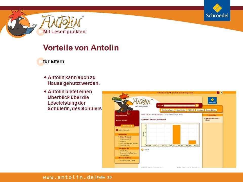 Mit Lesen punkten! Folie 15 Vorteile von Antolin für Eltern Antolin kann auch zu Hause genutzt werden. Antolin bietet einen Überblick über die Leselei