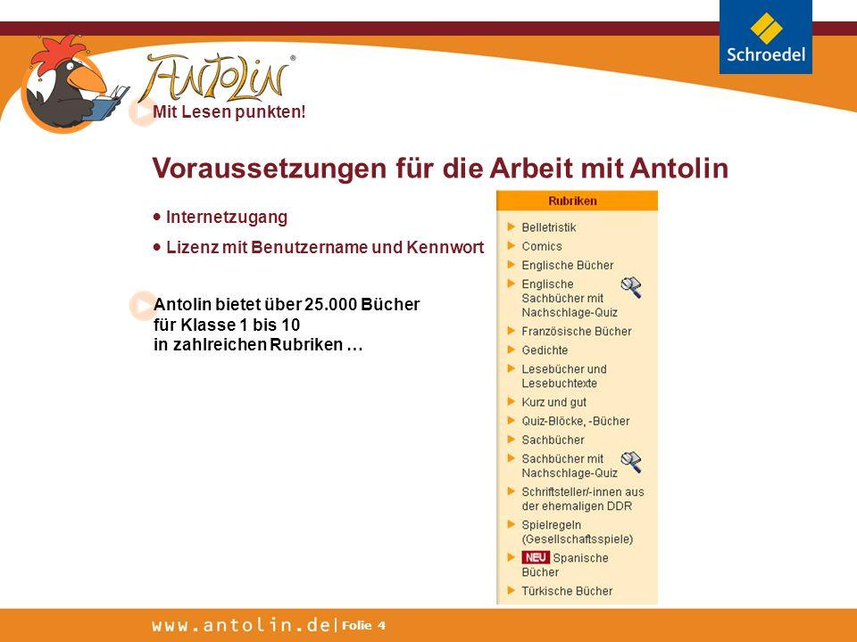 Mit Lesen punkten! Folie 4 Voraussetzungen für die Arbeit mit Antolin Internetzugang Lizenz mit Benutzername und Kennwort Antolin bietet über 25.000 B