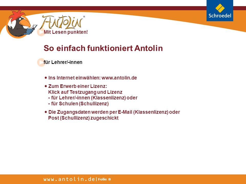 Mit Lesen punkten! Folie 8 So einfach funktioniert Antolin für Lehrer/-innen Ins Internet einwählen: www.antolin.de Zum Erwerb einer Lizenz: Klick auf