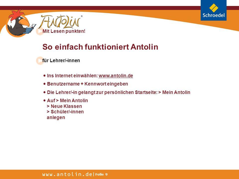 Mit Lesen punkten! Folie 9 So einfach funktioniert Antolin für Lehrer/-innen Ins Internet einwählen: www.antolin.de Benutzername + Kennwort eingeben D