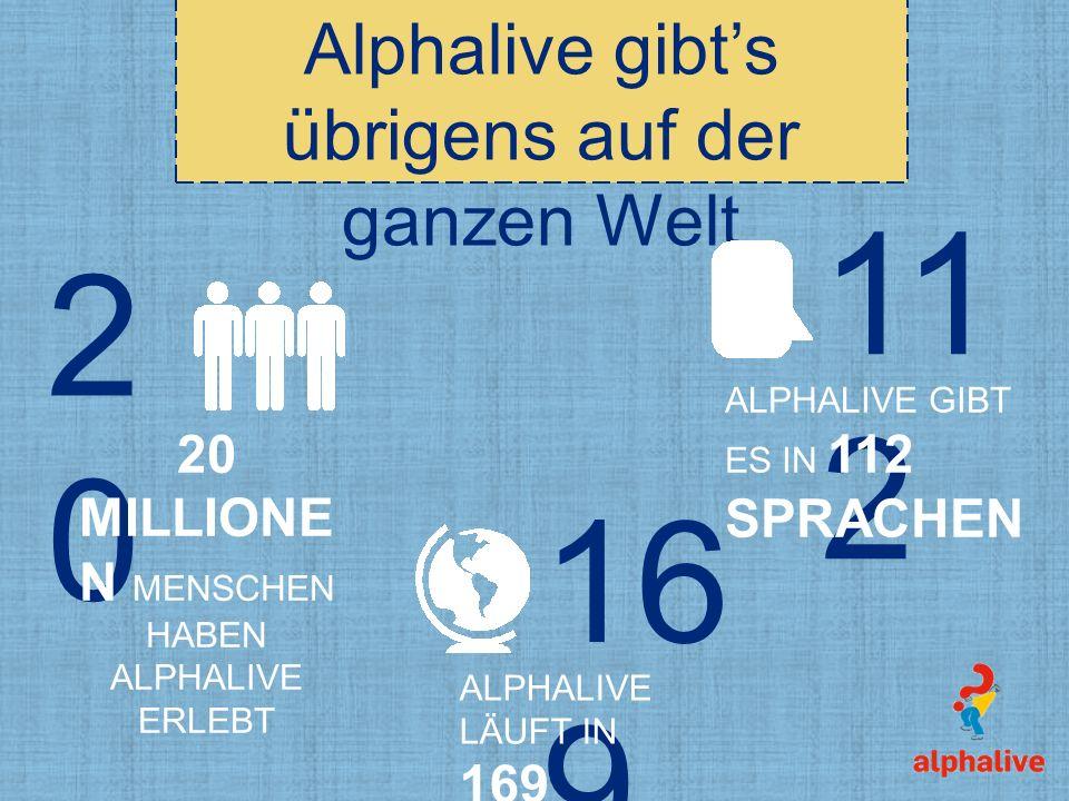 Alphalive gibts übrigens auf der ganzen Welt 2020 20 MILLIONE N MENSCHEN HABEN ALPHALIVE ERLEBT 16 9 ALPHALIVE LÄUFT IN 169 LÄNDERN 11 2 ALPHALIVE GIBT ES IN 112 SPRACHEN