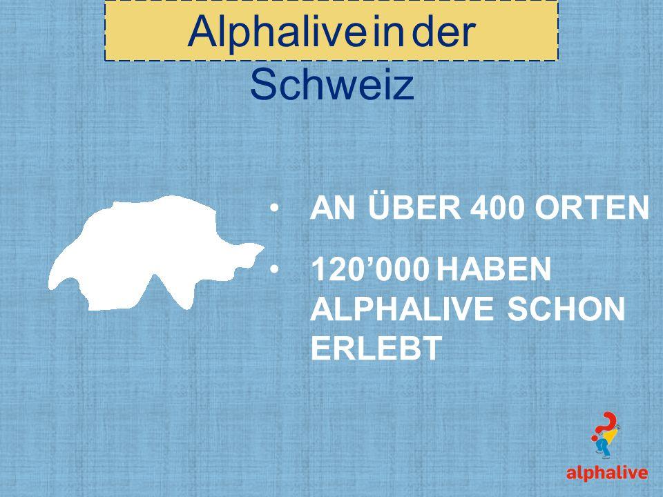 Alphalive in der Schweiz AN ÜBER 400 ORTEN 120000 HABEN ALPHALIVE SCHON ERLEBT