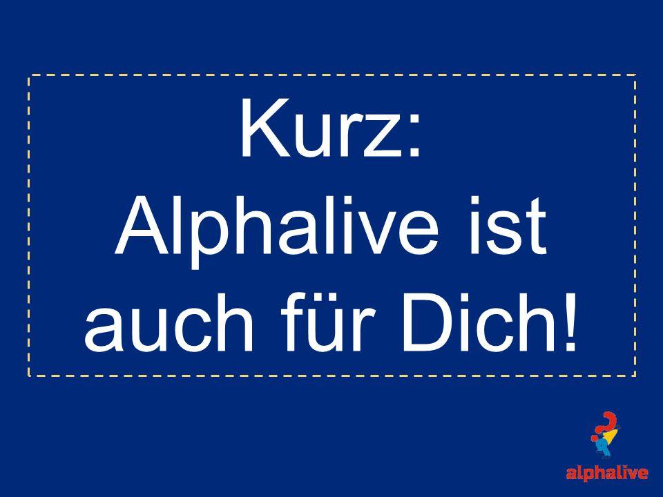Kurz: Alphalive ist auch für Dich!