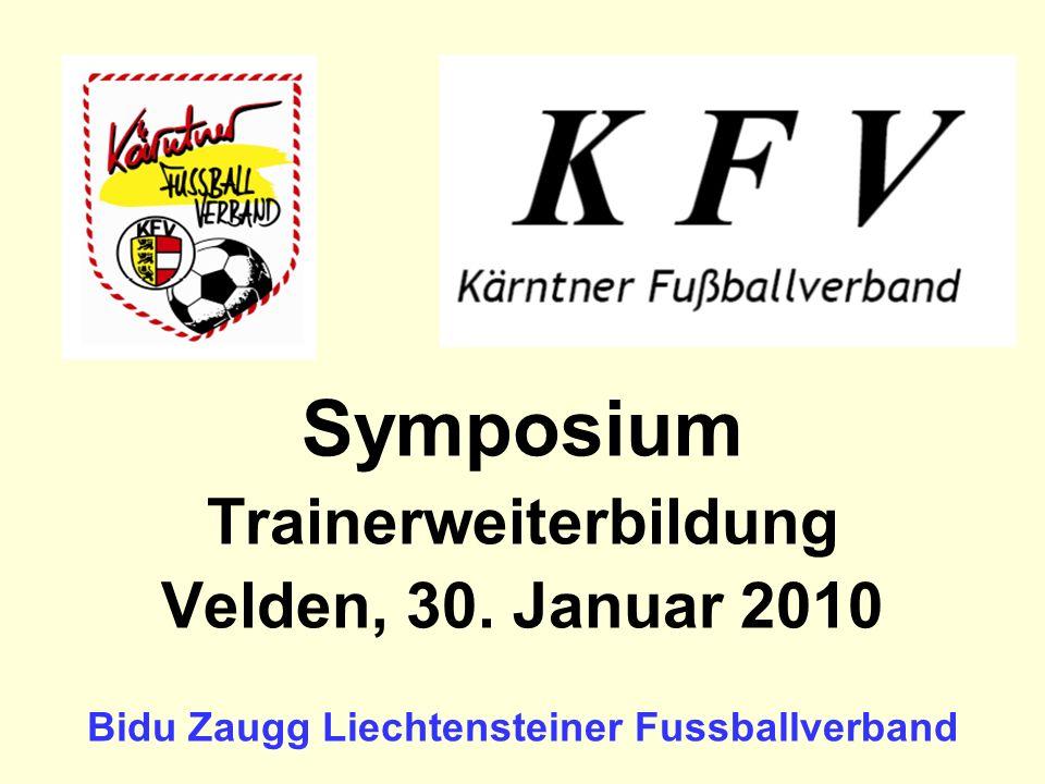 Symposium Trainerweiterbildung Velden, 30. Januar 2010 Bidu Zaugg Liechtensteiner Fussballverband