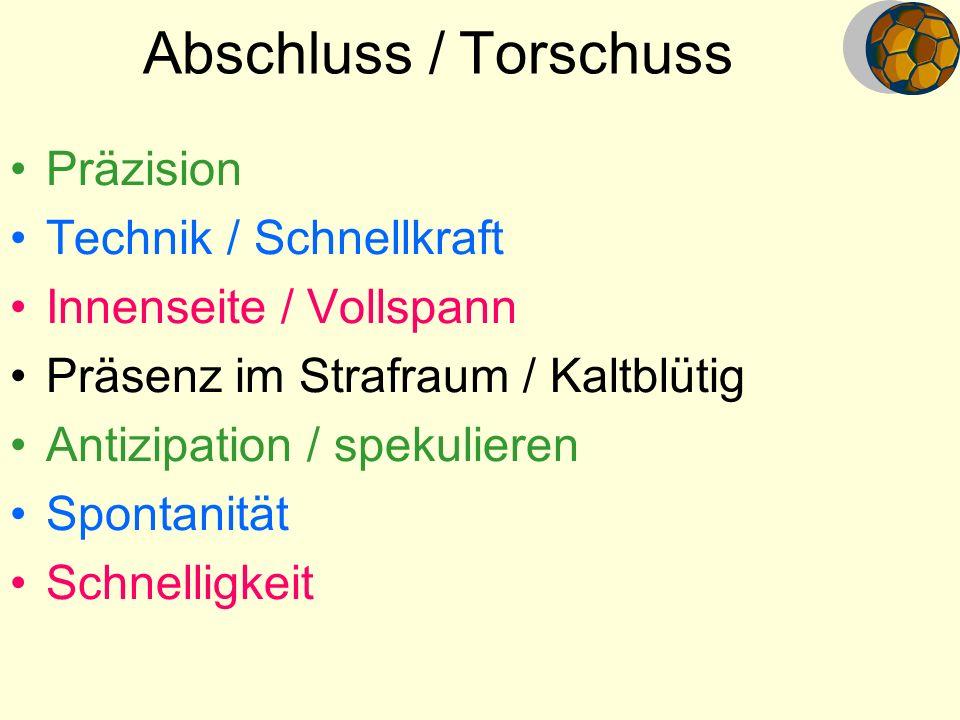 Präzision Technik / Schnellkraft Innenseite / Vollspann Präsenz im Strafraum / Kaltblütig Antizipation / spekulieren Spontanität Schnelligkeit