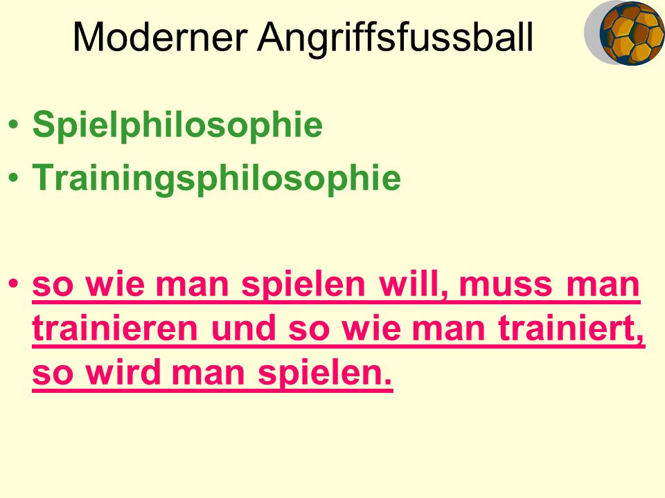 Moderner Angriffsfussball Spielphilosophie Trainingsphilosophie so wie man spielen will, muss man trainieren und so wie man trainiert, so wird man spi