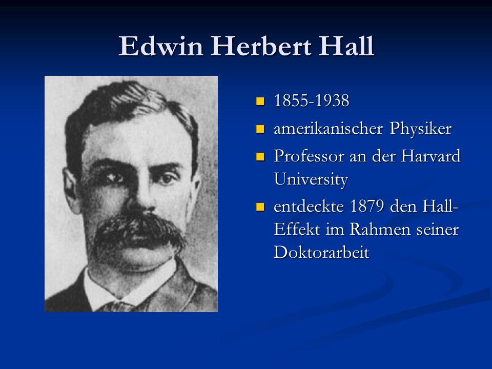 Edwin Herbert Hall 1855-1938 amerikanischer Physiker Professor an der Harvard University entdeckte 1879 den Hall- Effekt im Rahmen seiner Doktorarbeit
