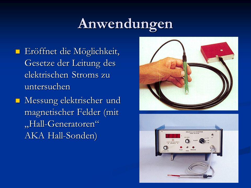 Anwendungen Eröffnet die Möglichkeit, Gesetze der Leitung des elektrischen Stroms zu untersuchen Eröffnet die Möglichkeit, Gesetze der Leitung des ele