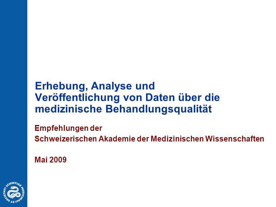 Erhebung, Analyse und Veröffentlichung von Daten über die medizinische Behandlungsqualität Empfehlungen der Schweizerischen Akademie der Medizinischen