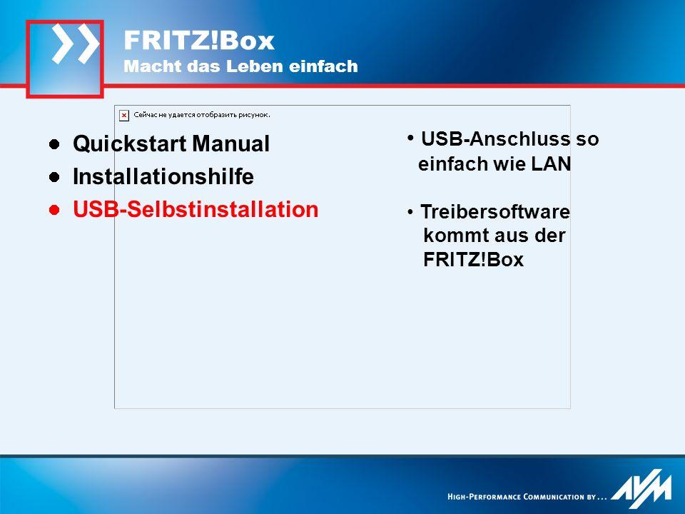 FRITZ!Box Macht das Leben einfach Quickstart Manual Installationshilfe USB-Selbstinstallation USB-Anschluss so einfach wie LAN Treibersoftware kommt a