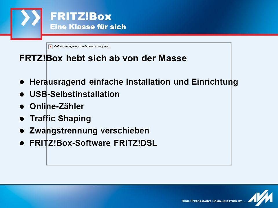 FRITZ!Box Eine Klasse für sich FRTZ!Box hebt sich ab von der Masse Herausragend einfache Installation und Einrichtung USB-Selbstinstallation Online-Zä