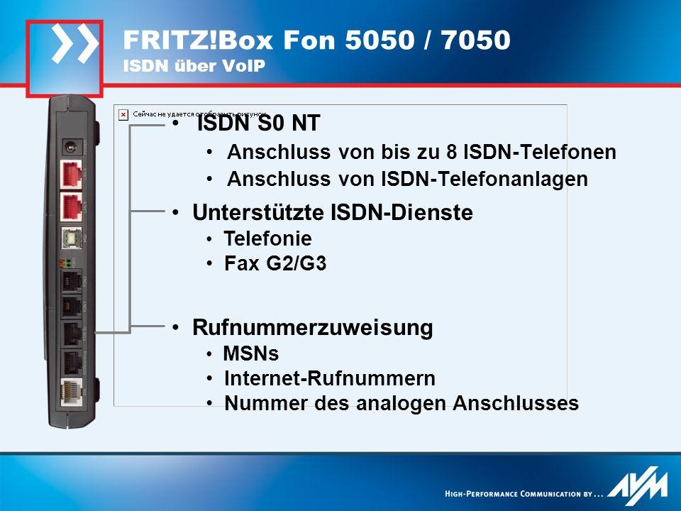ISDN S0 NT Anschluss von bis zu 8 ISDN-Telefonen Anschluss von ISDN-Telefonanlagen FRITZ!Box Fon 5050 / 7050 ISDN über VoIP Unterstützte ISDN-Dienste