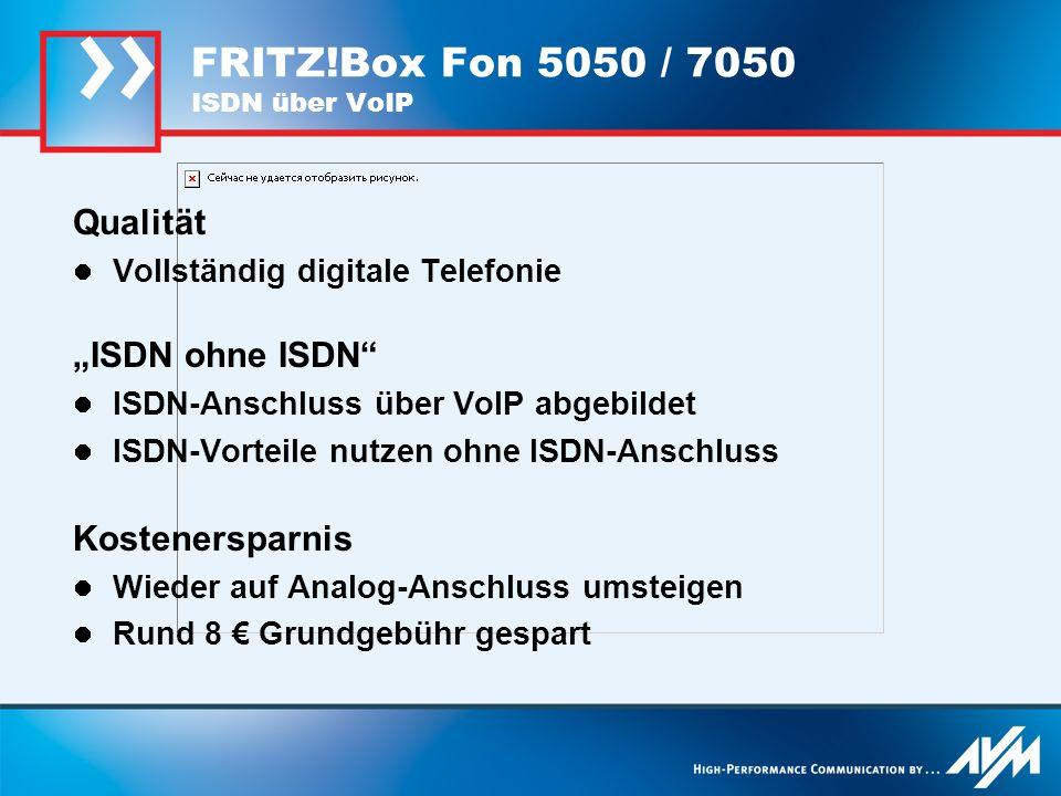 FRITZ!Box Fon 5050 / 7050 ISDN über VoIP Qualität Vollständig digitale Telefonie ISDN ohne ISDN ISDN-Anschluss über VoIP abgebildet ISDN-Vorteile nutz