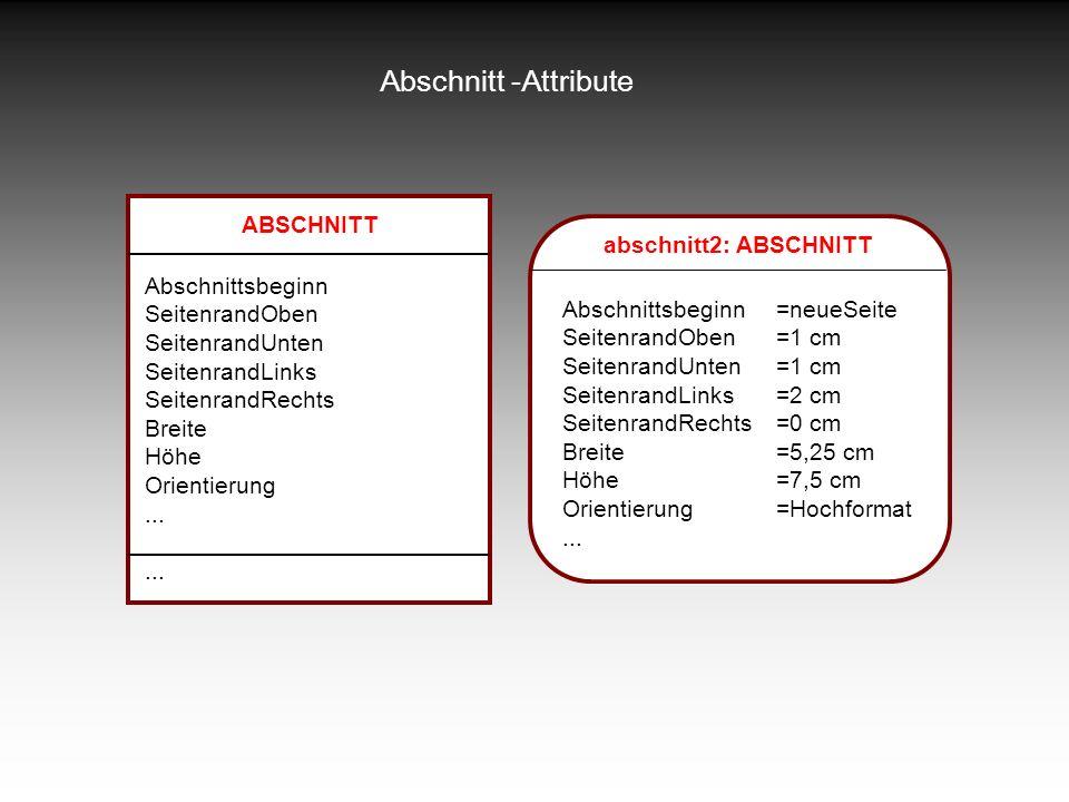 Abschnitt -Attribute ABSCHNITT Abschnittsbeginn SeitenrandOben SeitenrandUnten SeitenrandLinks SeitenrandRechts Breite Höhe Orientierung... abschnitt2