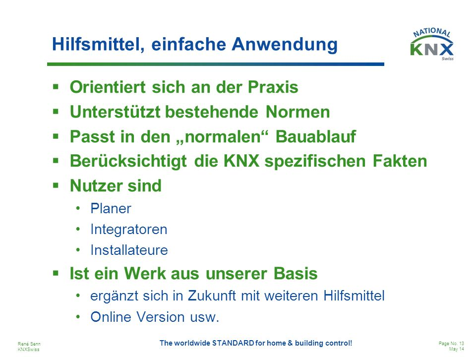 René Senn KNXSwiss Page No.13 May 14 The worldwide STANDARD for home & building control.