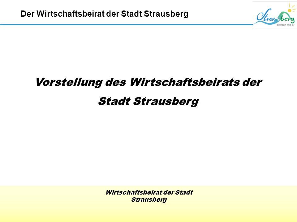 Wirtschaftsbeirat der Stadt Strausberg Der Wirtschaftsbeirat der Stadt Strausberg Projekt INSEK - Integriertes Stadtentwicklungskonzept – Übergabe an die Staatskanzlei