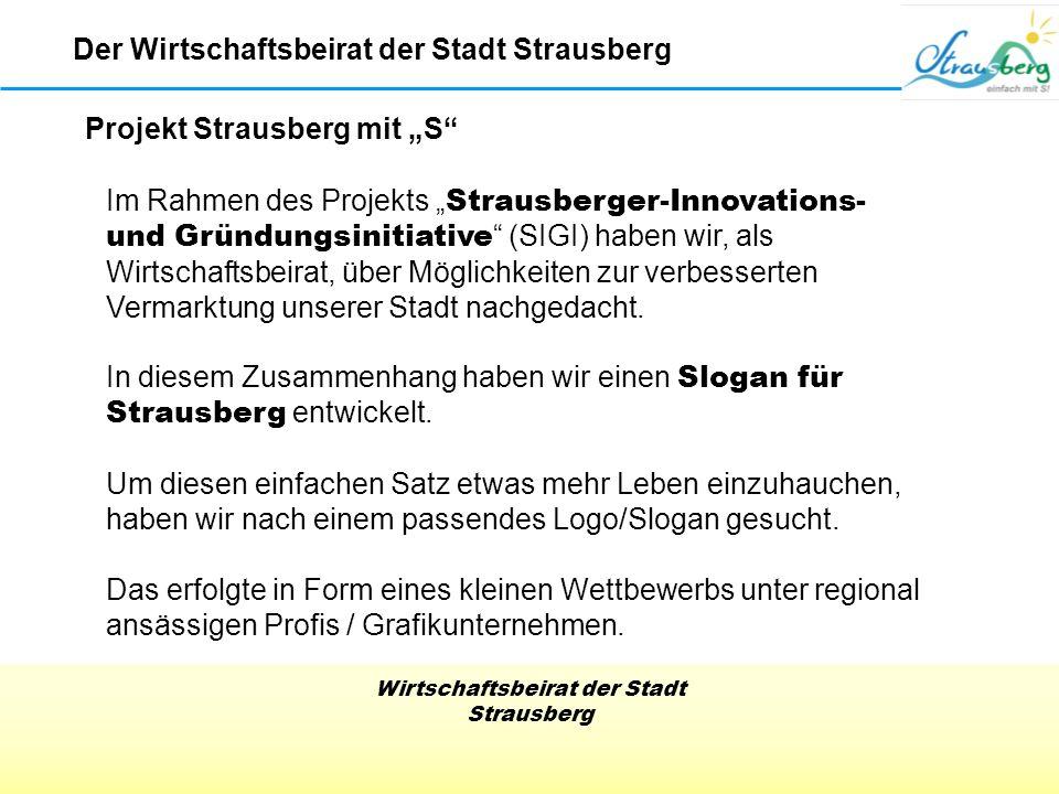 Wirtschaftsbeirat der Stadt Strausberg Projekt Strausberg mit S Im Rahmen des Projekts Strausberger-Innovations- und Gründungsinitiative (SIGI) haben wir, als Wirtschaftsbeirat, über Möglichkeiten zur verbesserten Vermarktung unserer Stadt nachgedacht.