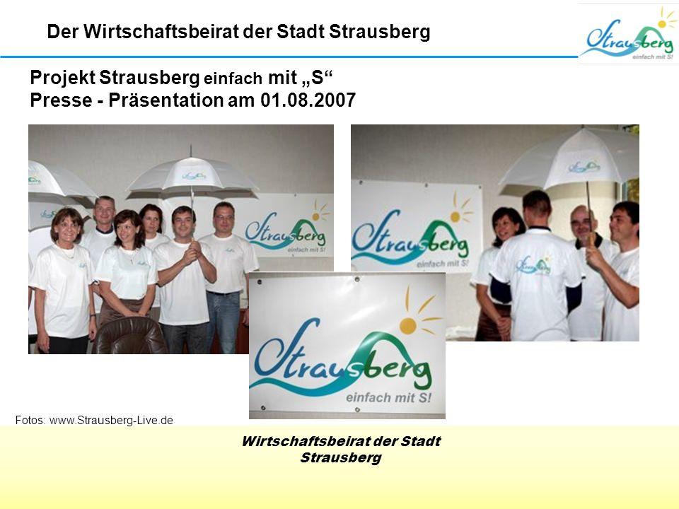 Wirtschaftsbeirat der Stadt Strausberg Projekt Strausberg einfach mit S Presse - Präsentation am 01.08.2007 Der Wirtschaftsbeirat der Stadt Strausberg Fotos: www.Strausberg-Live.de