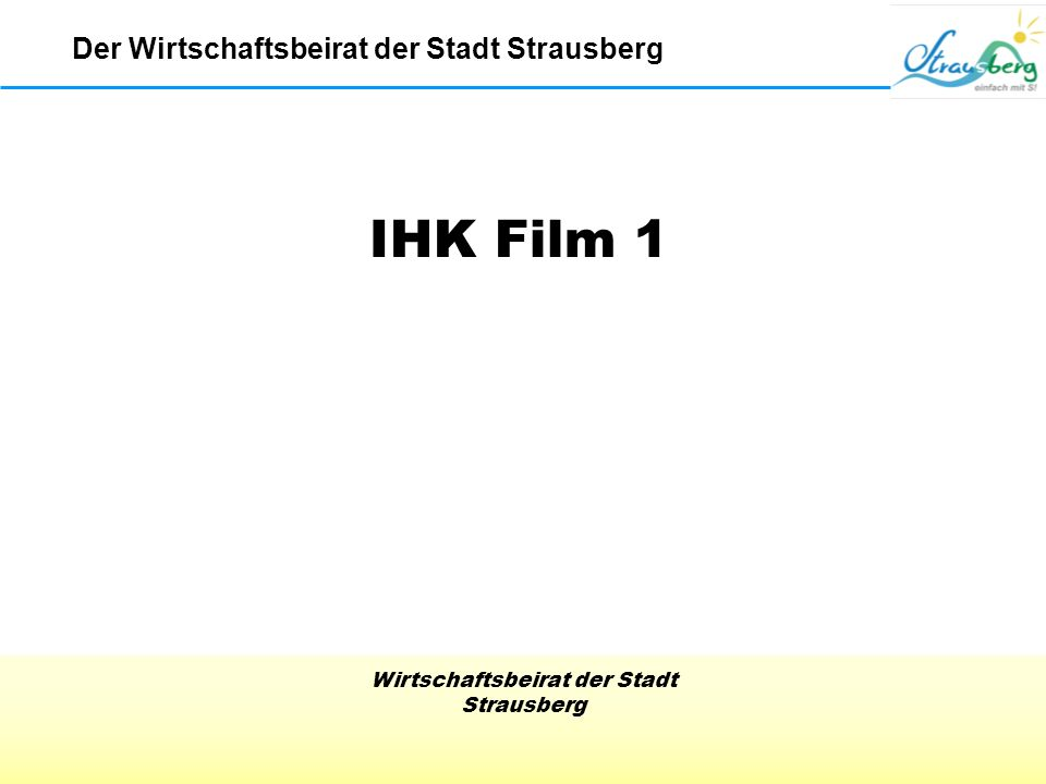 Wirtschaftsbeirat der Stadt Strausberg Der Wirtschaftsbeirat der Stadt Strausberg IHK Film 1
