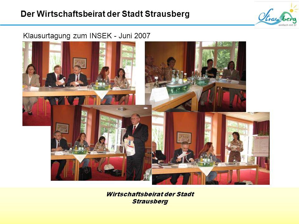 Wirtschaftsbeirat der Stadt Strausberg Der Wirtschaftsbeirat der Stadt Strausberg Klausurtagung zum INSEK - Juni 2007