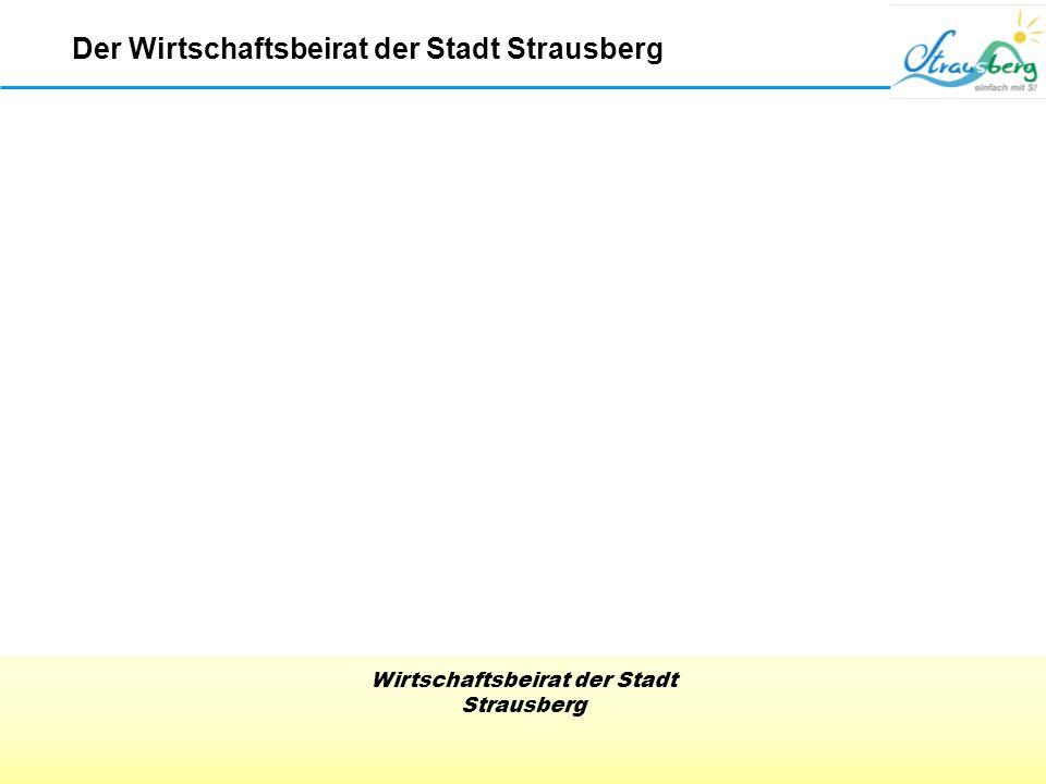 Wirtschaftsbeirat der Stadt Strausberg Der Wirtschaftsbeirat der Stadt Strausberg