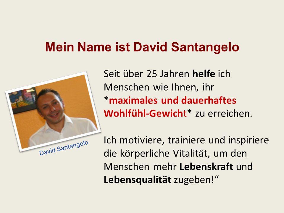 Mein Name ist David Santangelo Seit über 25 Jahren helfe ich Menschen wie Ihnen, ihr *maximales und dauerhaftes Wohlfühl-Gewicht* zu erreichen. Ich mo