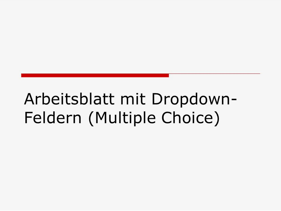 Arbeitsblatt mit Dropdown- Feldern (Multiple Choice)