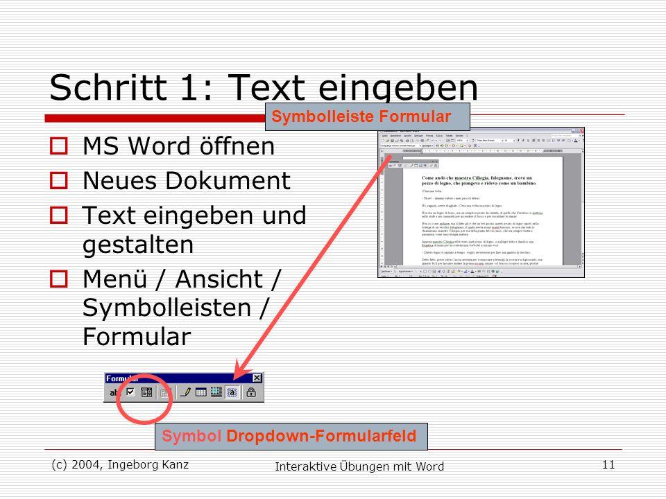 (c) 2004, Ingeborg Kanz Interaktive Übungen mit Word 11 Schritt 1: Text eingeben MS Word öffnen Neues Dokument Text eingeben und gestalten Menü / Ansi
