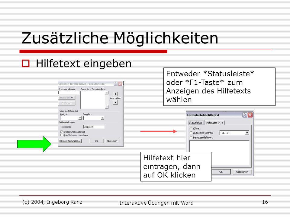 (c) 2004, Ingeborg Kanz Interaktive Übungen mit Word 16 Zusätzliche Möglichkeiten Hilfetext eingeben Hilfetext hier eintragen, dann auf OK klicken Ent